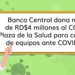 nota-de-prensa-El-Banco-Central-dona-más-de-RD$4-millones-al-COE-y-Plaza-de-la-Salud-para-compra-de-equipos-ante-COVID-19